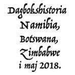 Dagbokshistoria som pdf för Namibia, Botswana, Zimbabwe 2018.